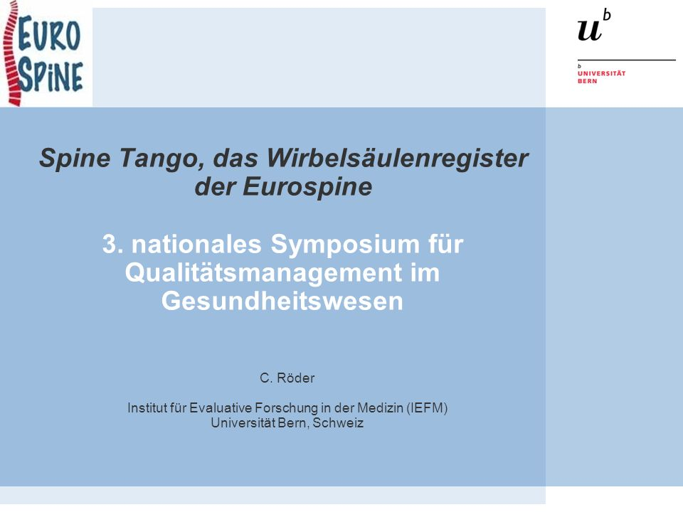 Spine Tango, das Wirbelsäulenregister der Eurospine 3. nationales Symposium für Qualitätsmanagement im Gesundheitswesen C. Röder Institut für Evaluati