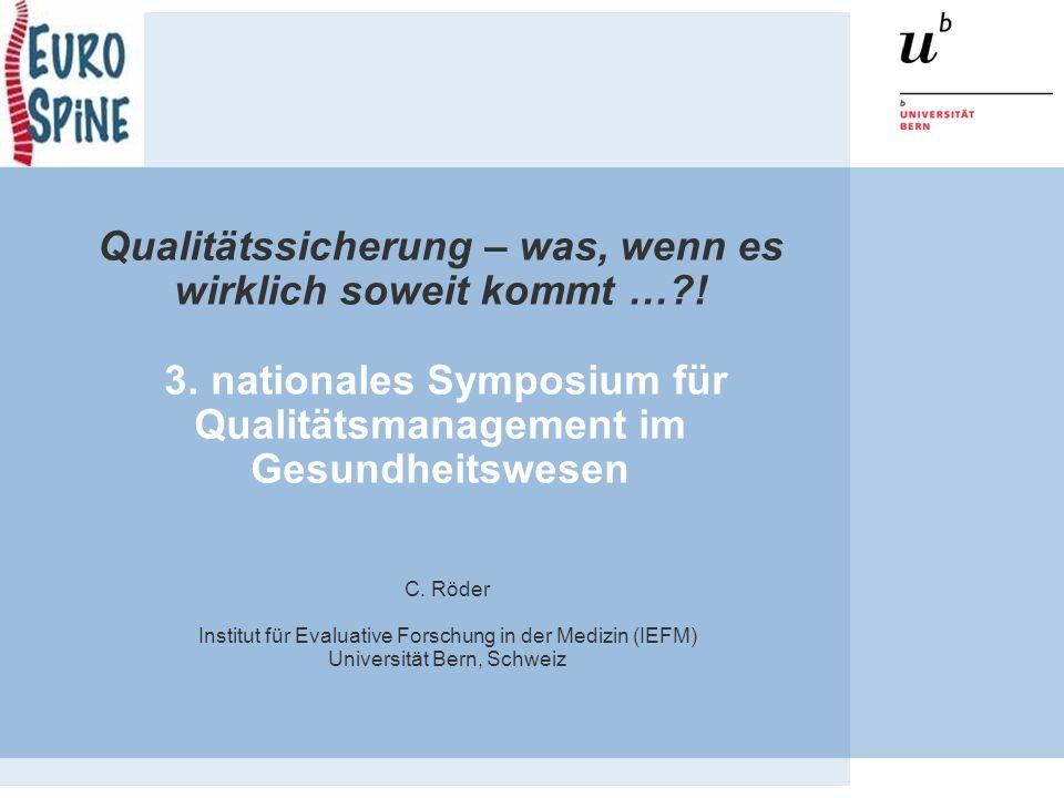 Qualitätssicherung – was, wenn es wirklich soweit kommt …?! 3. nationales Symposium für Qualitätsmanagement im Gesundheitswesen C. Röder Institut für