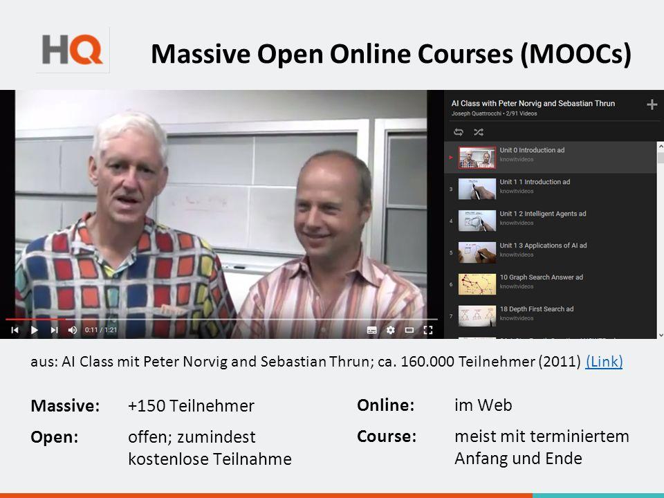 Massive Open Online Courses (MOOCs) Massive:+150 Teilnehmer Open: offen; zumindest kostenlose Teilnahme Online: im Web Course: meist mit terminiertem Anfang und Ende aus: AI Class mit Peter Norvig and Sebastian Thrun; ca.