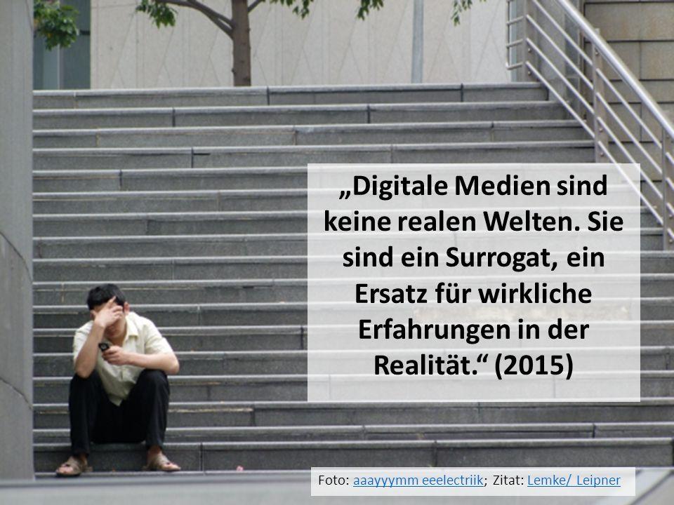 """""""Digitale Medien sind keine realen Welten."""