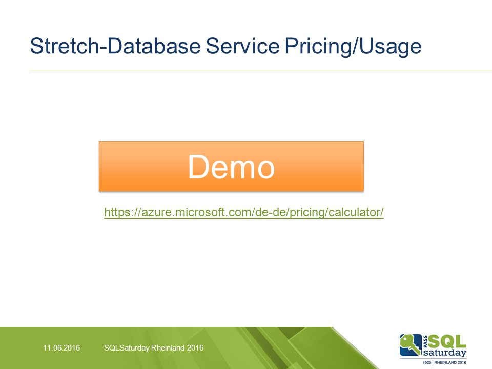 Stretch-Database Service Pricing/Usage 11.06.2016SQLSaturday Rheinland 2016 Demo https://azure.microsoft.com/de-de/pricing/calculator/