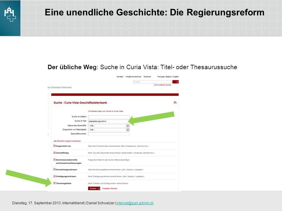 Eine unendliche Geschichte: Die Regierungsreform Der übliche Weg: Suche in Curia Vista: Titel- oder Thesaurussuche Dienstag, 17.