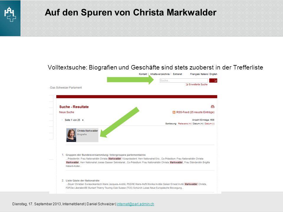 Auf den Spuren von Christa Markwalder Volltextsuche: Biografien und Geschäfte sind stets zuoberst in der Trefferliste Dienstag, 17.