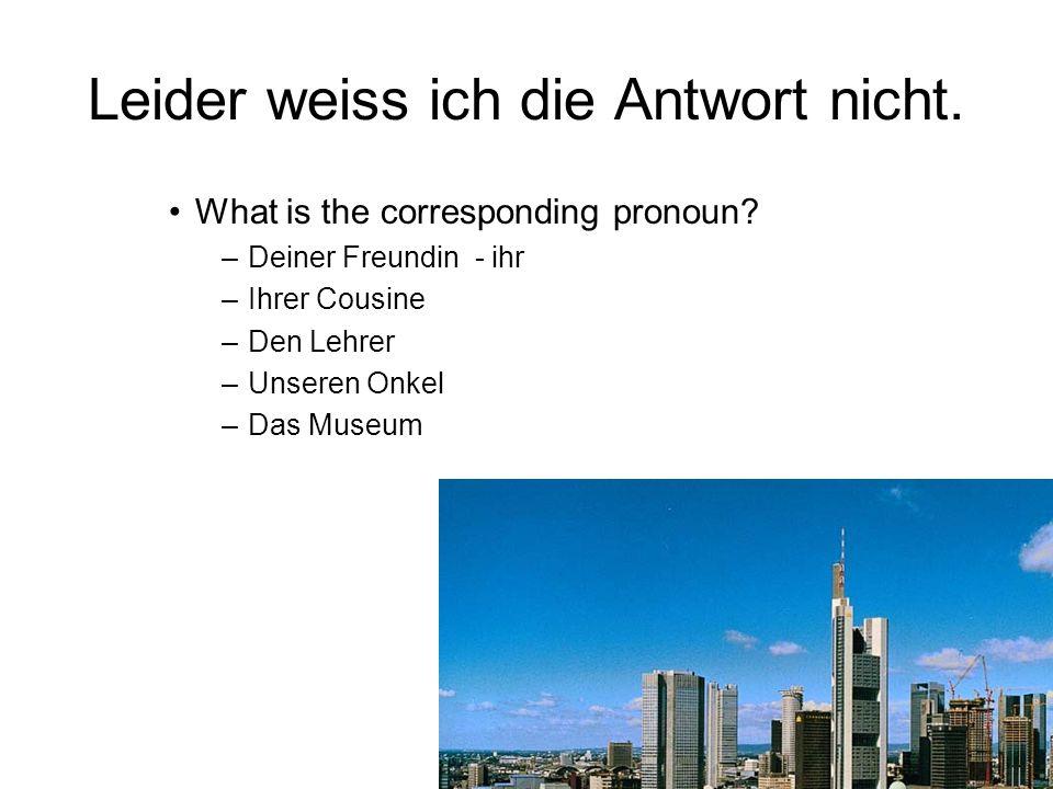 Leider weiss ich die Antwort nicht. What is the corresponding pronoun.