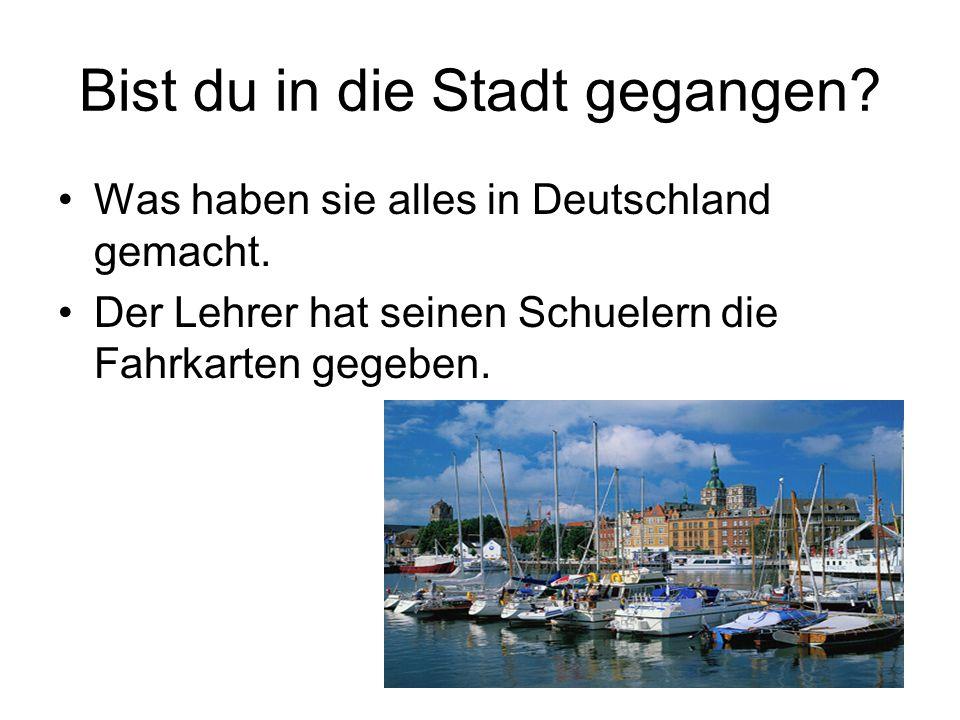 Bist du in die Stadt gegangen. Was haben sie alles in Deutschland gemacht.