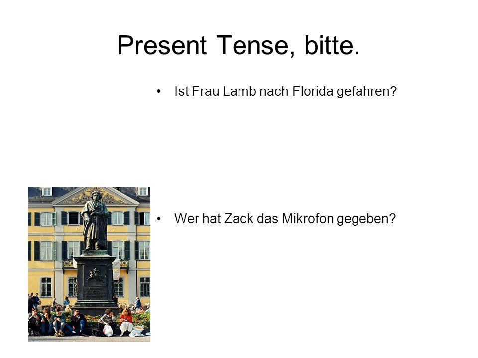 Present Tense, bitte. Ist Frau Lamb nach Florida gefahren Wer hat Zack das Mikrofon gegeben