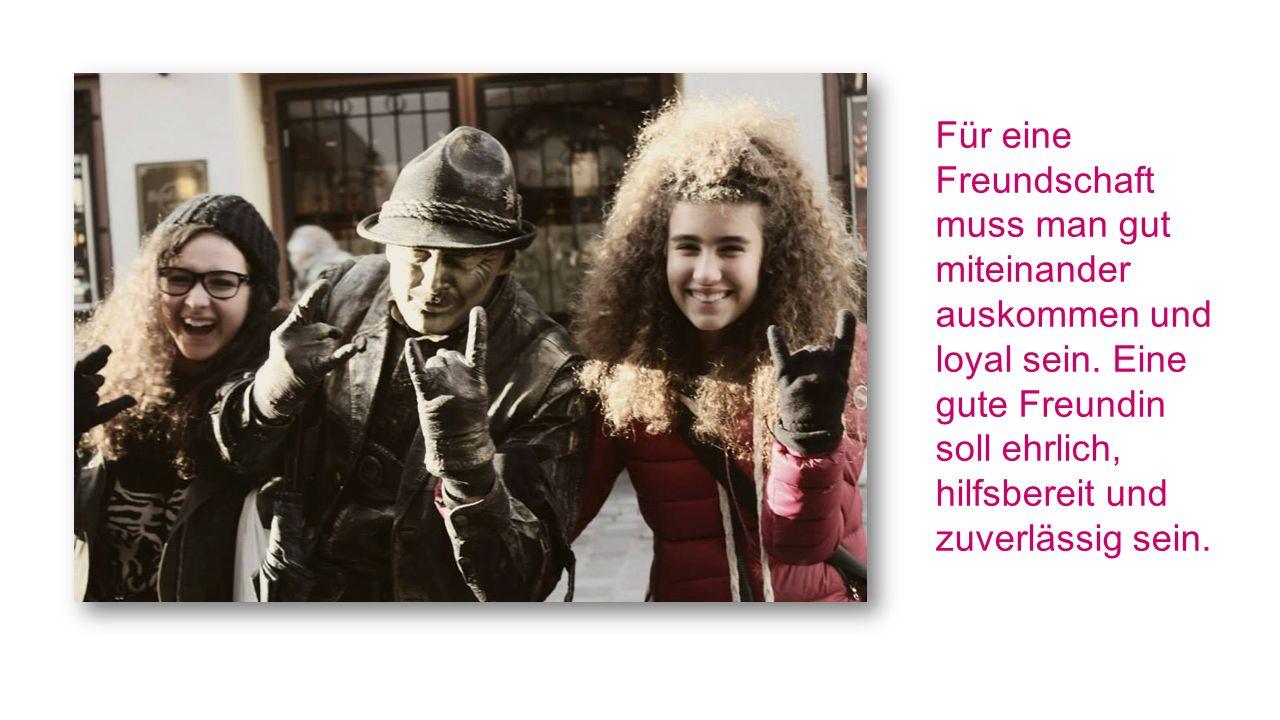 Für eine Freundschaft muss man gut miteinander auskommen und loyal sein.
