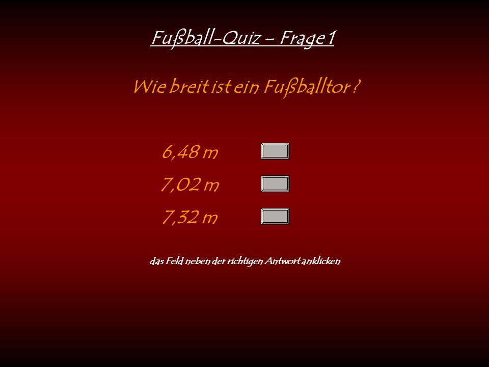 Fußball-Quiz – Frage 1 Wie breit ist ein Fußballtor .
