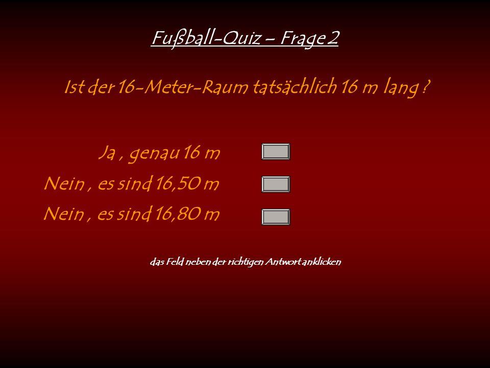 Fußball-Quiz – Frage 2 Ist der 16-Meter-Raum tatsächlich 16 m lang .