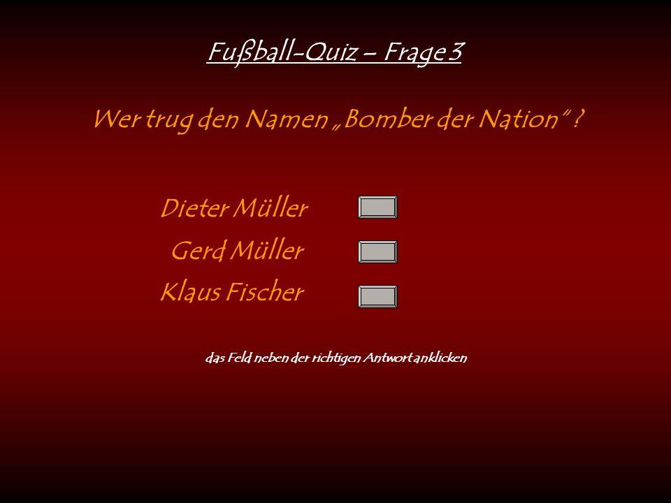 "Fußball-Quiz – Frage 3 Wer trug den Namen ""Bomber der Nation ."