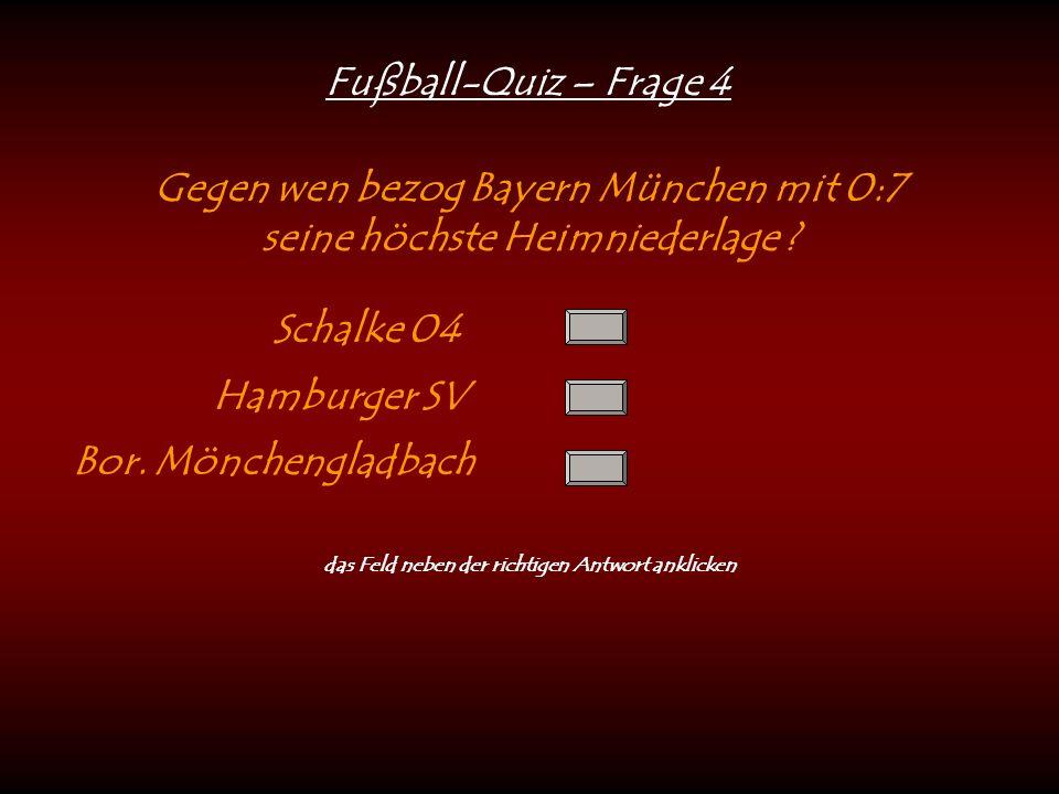Fußball-Quiz – Frage 4 Gegen wen bezog Bayern München mit 0:7 seine höchste Heimniederlage .