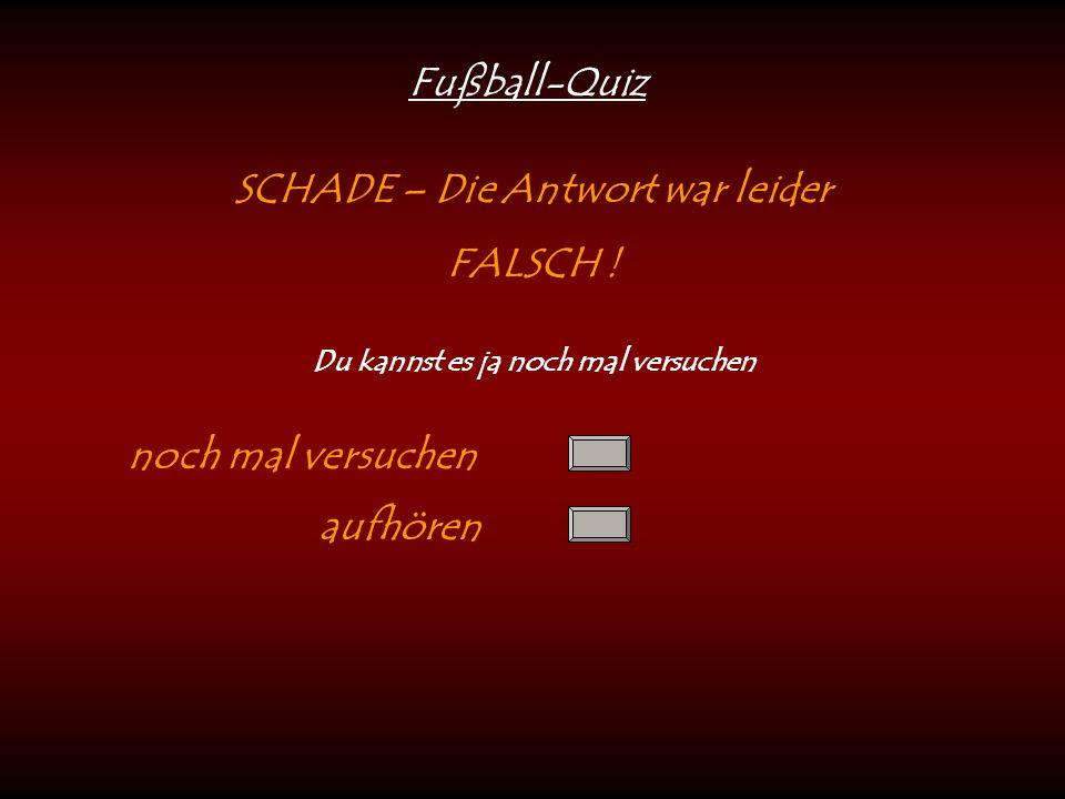 Fußball-Quiz SCHADE – Die Antwort war leider FALSCH .