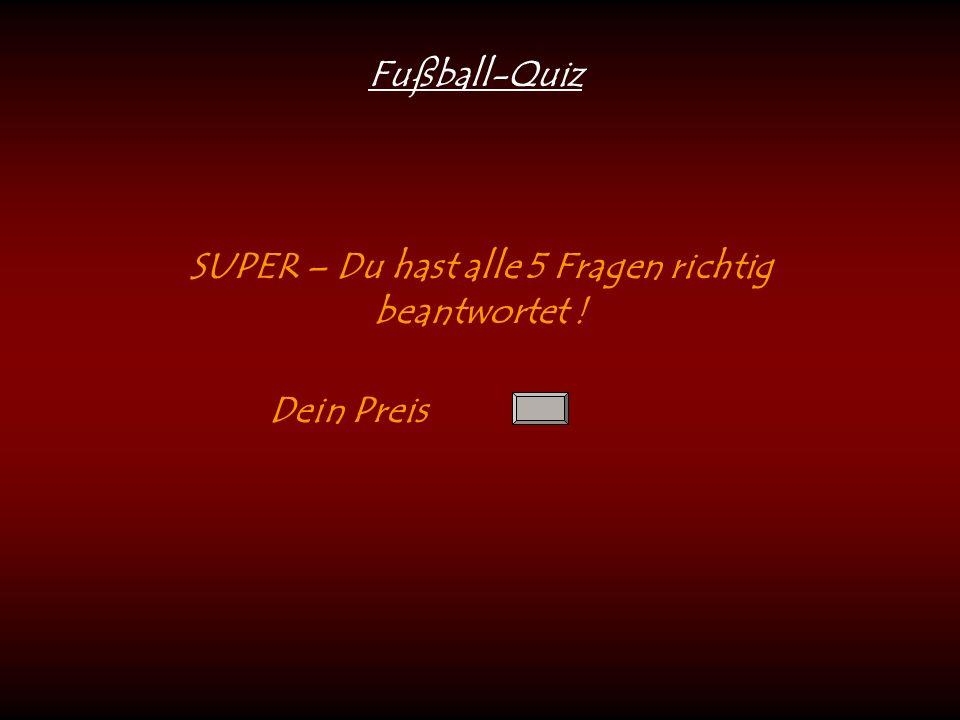 Fußball-Quiz SUPER – Du hast alle 5 Fragen richtig beantwortet ! Dein Preis
