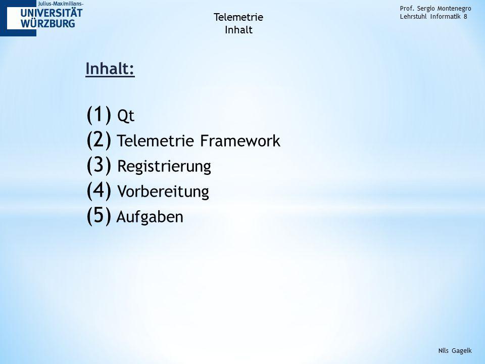 Inhalt: (1) Qt (2) Telemetrie Framework (3) Registrierung (4) Vorbereitung (5) Aufgaben Prof.