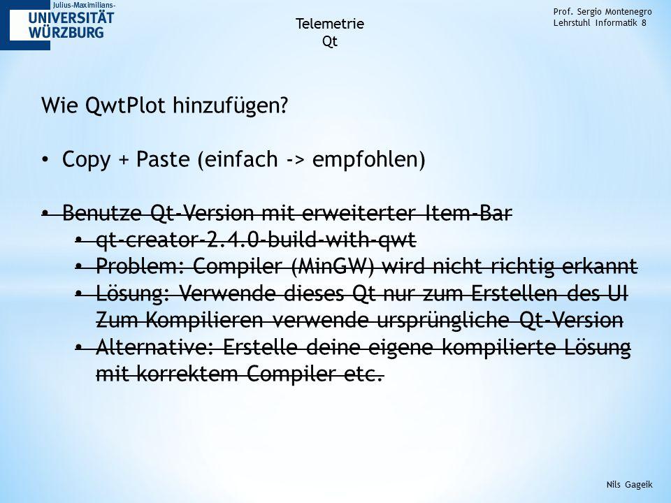 Prof. Sergio Montenegro Lehrstuhl Informatik 8 Nils Gageik Telemetrie Qt Wie QwtPlot hinzufügen.
