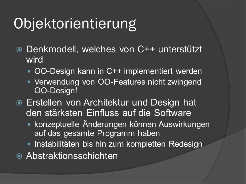 Objektorientierung  Denkmodell, welches von C++ unterstützt wird OO-Design kann in C++ implementiert werden Verwendung von OO-Features nicht zwingend OO-Design.