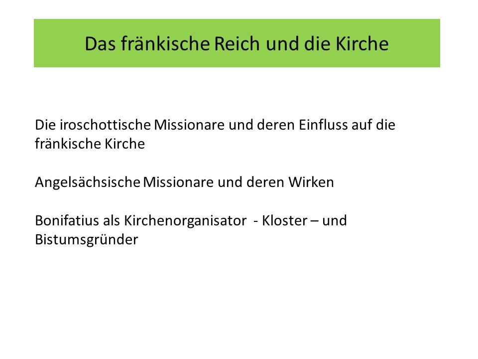 Das fränkische Reich und die Kirche Die iroschottische Missionare und deren Einfluss auf die fränkische Kirche Angelsächsische Missionare und deren Wi