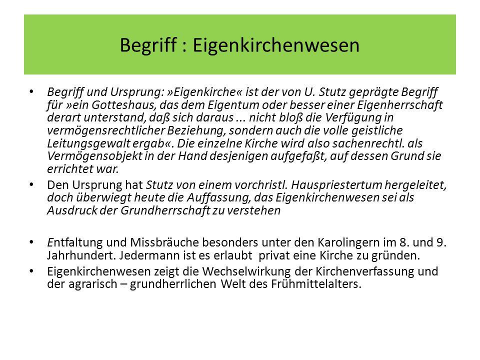 Begriff : Eigenkirchenwesen Begriff und Ursprung: »Eigenkirche« ist der von U. Stutz geprägte Begriff für »ein Gotteshaus, das dem Eigentum oder besse