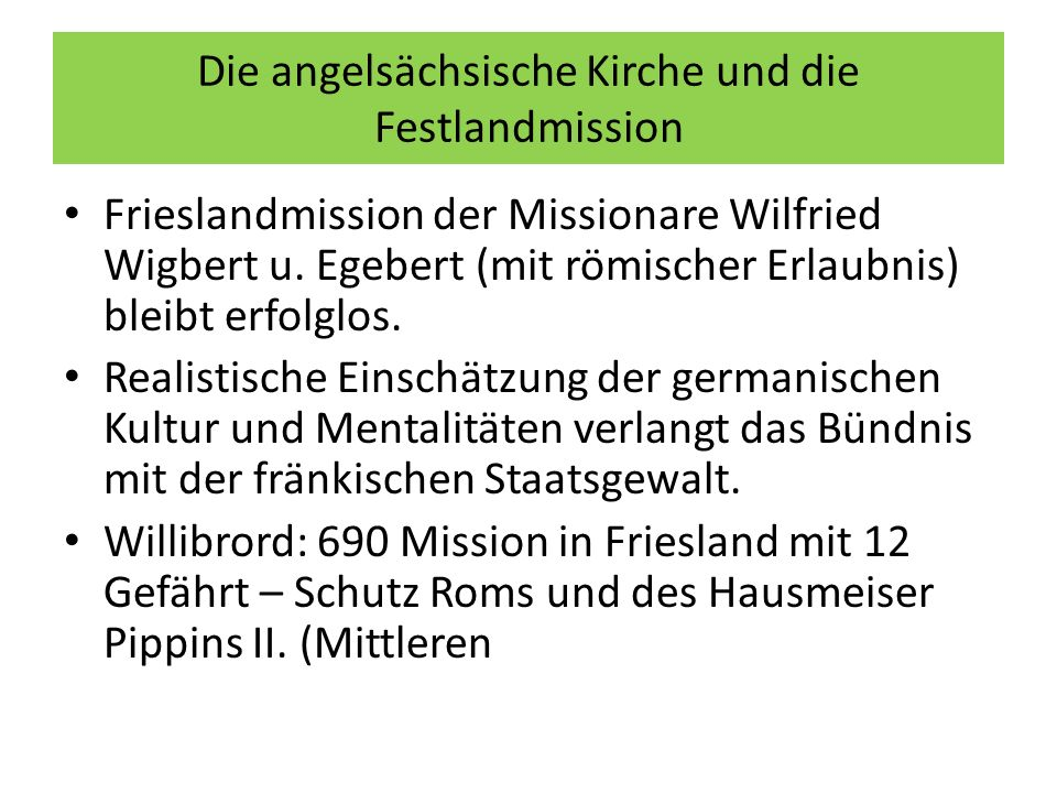 Die angelsächsische Kirche und die Festlandmission Frieslandmission der Missionare Wilfried Wigbert u. Egebert (mit römischer Erlaubnis) bleibt erfolg