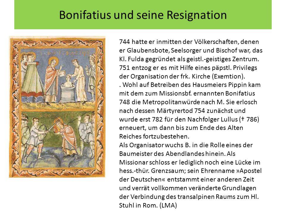 Bonifatius und seine Resignation 744 hatte er inmitten der Völkerschaften, denen er Glaubensbote, Seelsorger und Bischof war, das Kl. Fulda gegründet