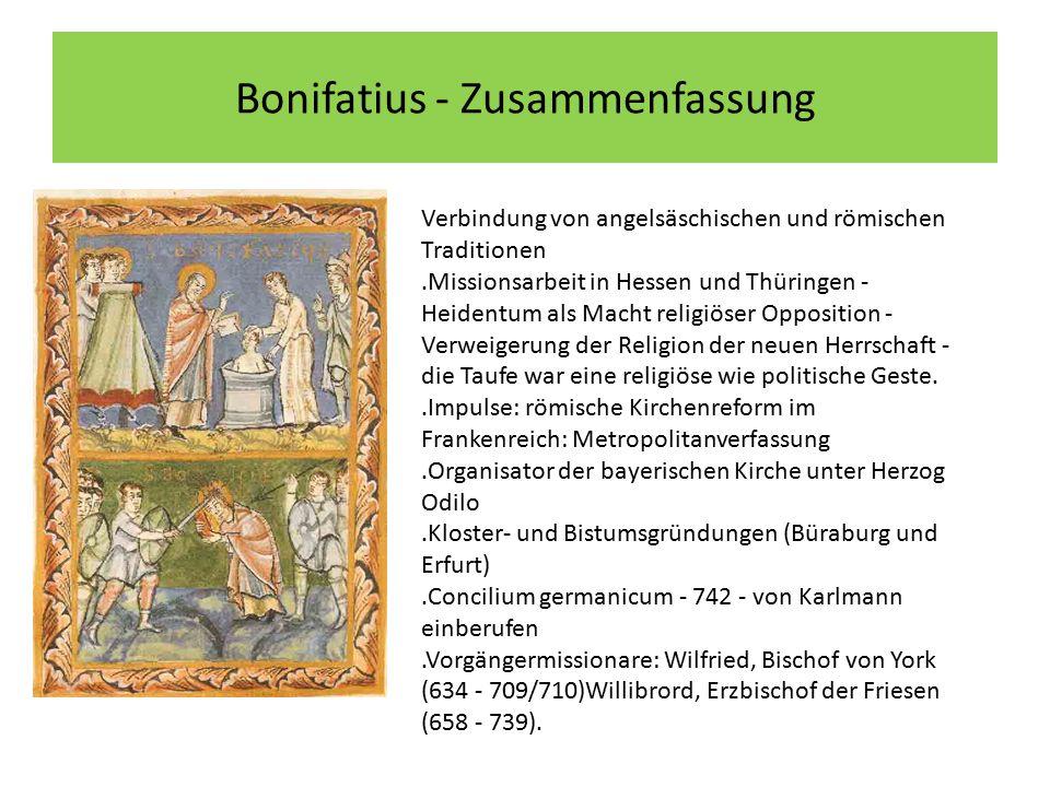 Bonifatius - Zusammenfassung Verbindung von angelsäschischen und römischen Traditionen.Missionsarbeit in Hessen und Thüringen - Heidentum als Macht re