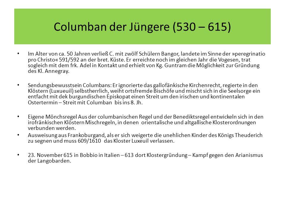 Columban der Jüngere (530 – 615) Im Alter von ca.50 Jahren verließ C.