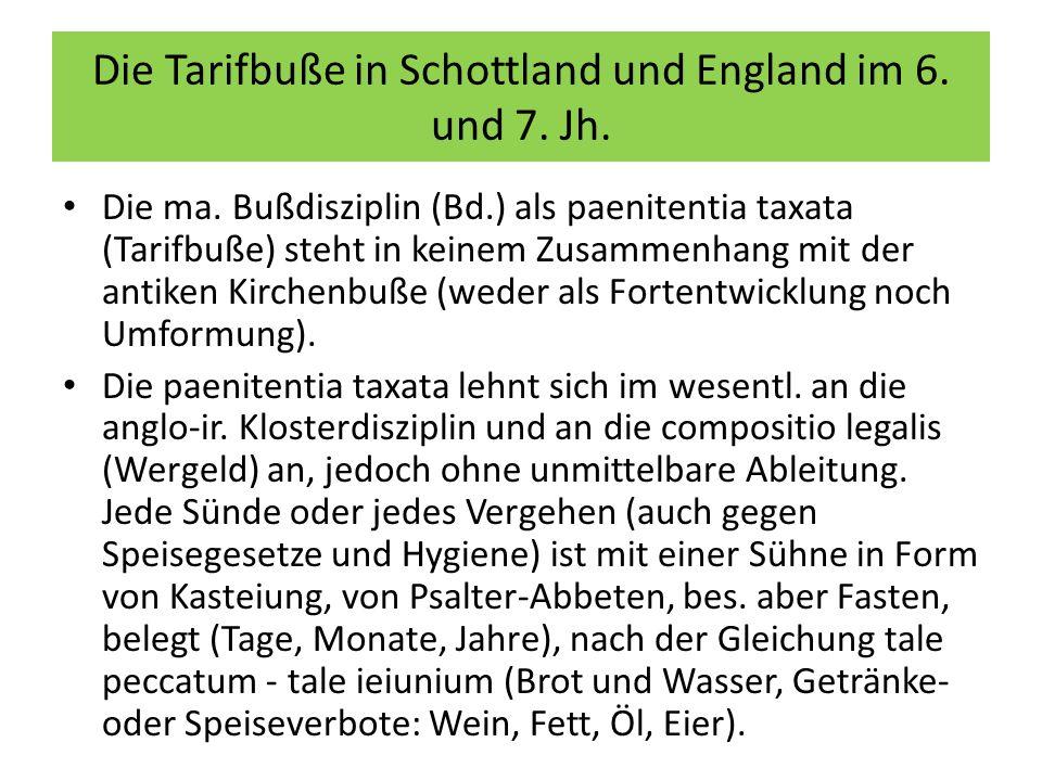 Die Tarifbuße in Schottland und England im 6. und 7. Jh. Die ma. Bußdisziplin (Bd.) als paenitentia taxata (Tarifbuße) steht in keinem Zusammenhang mi