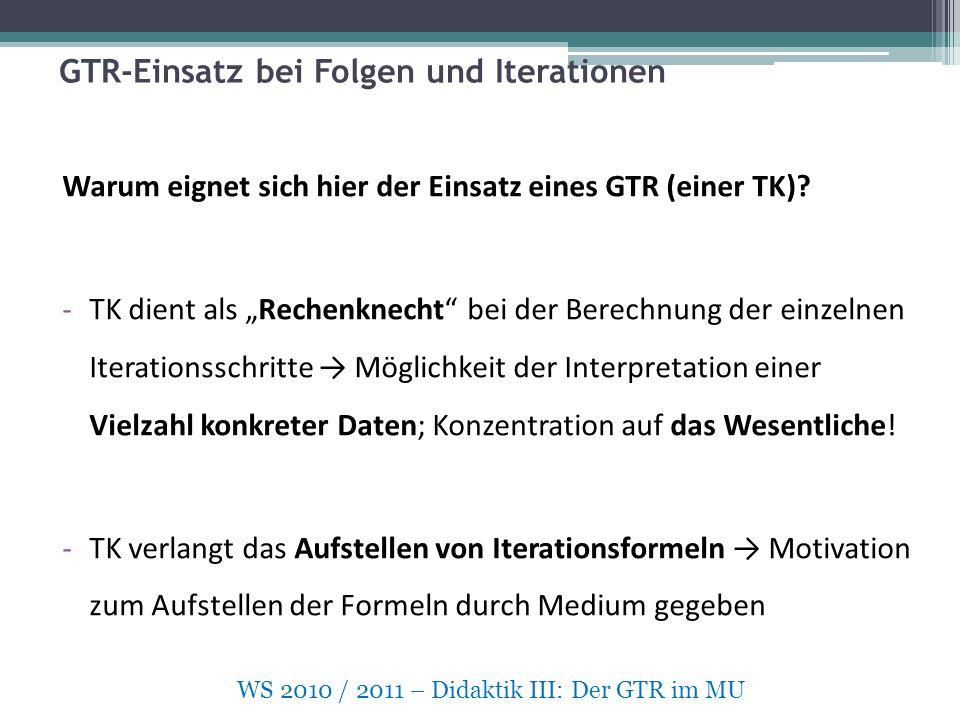 GTR-Einsatz bei Folgen und Iterationen WS 2010 / 2011 – Didaktik III: Der GTR im MU Warum eignet sich hier der Einsatz eines GTR (einer TK).