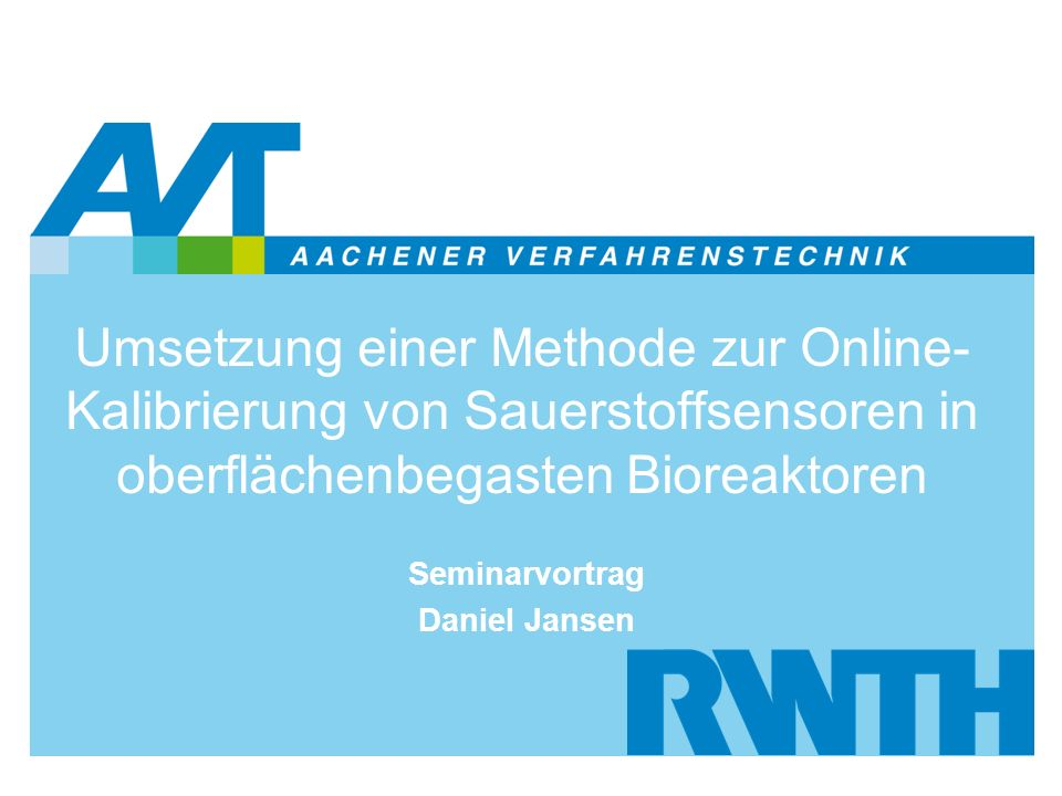 Umsetzung einer Methode zur Online- Kalibrierung von Sauerstoffsensoren in oberflächenbegasten Bioreaktoren Seminarvortrag Daniel Jansen