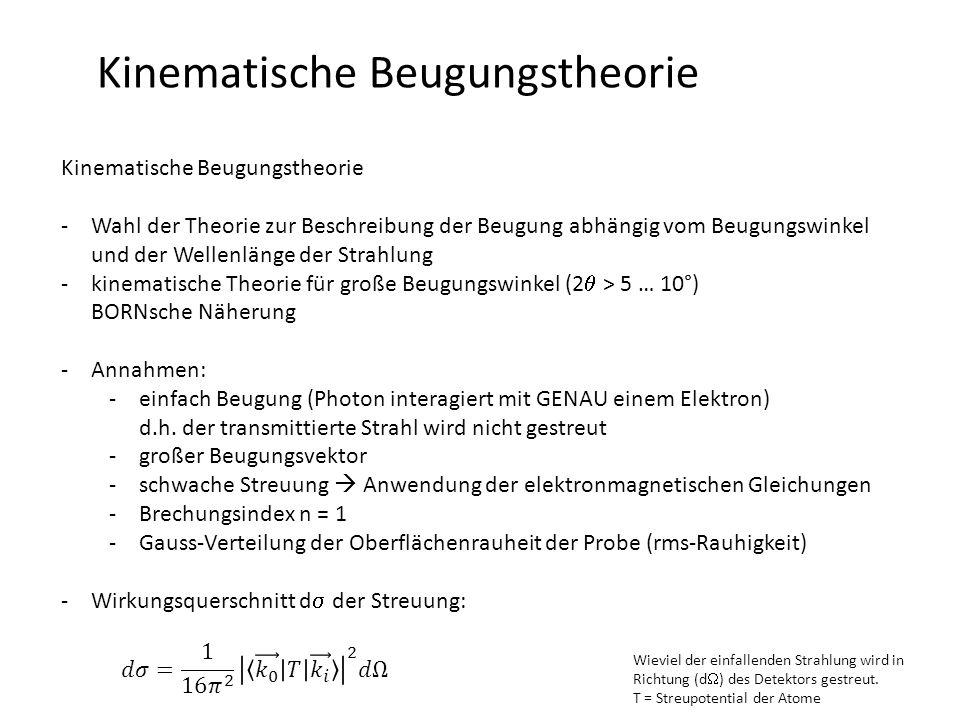 Kinematische Beugungstheorie -Wahl der Theorie zur Beschreibung der Beugung abhängig vom Beugungswinkel und der Wellenlänge der Strahlung -kinematische Theorie für große Beugungswinkel (2  > 5 … 10°) BORNsche Näherung -Annahmen: -einfach Beugung (Photon interagiert mit GENAU einem Elektron) d.h.