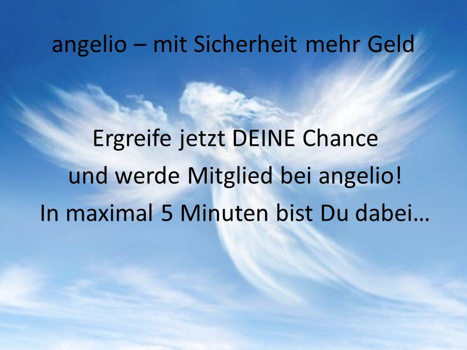 angelio – mit Sicherheit mehr Geld Ergreife jetzt DEINE Chance und werde Mitglied bei angelio! In maximal 5 Minuten bist Du dabei…
