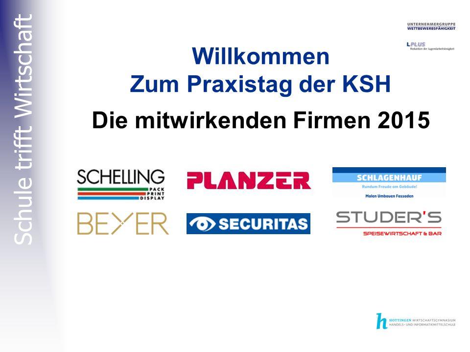 Schule trifft Wirtschaft Willkommen Zum Praxistag der KSH Die mitwirkenden Firmen 2015