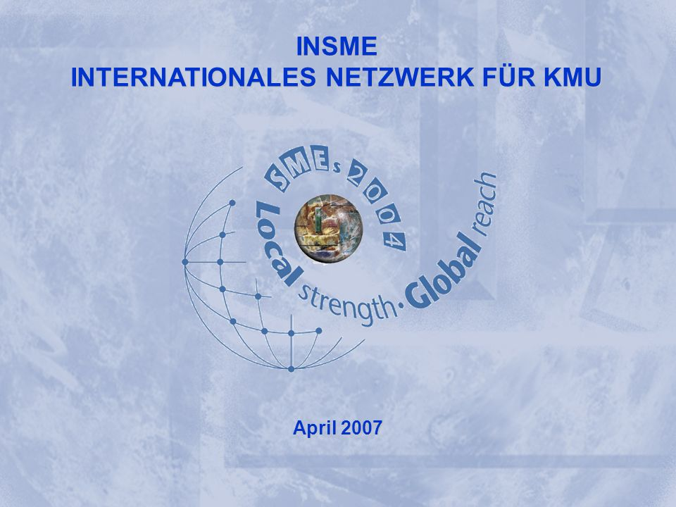 INSME – International Network for SMEs INSME INTERNATIONAL NETWORK FOR SMEs INSME INTERNATIONALES NETZWERK FÜR KMU April 2007