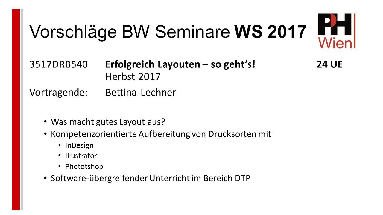 Vorschläge BW Seminare WS 2017 3517DRB540Erfolgreich Layouten – so geht's!24 UE Herbst 2017 Vortragende:Bettina Lechner Was macht gutes Layout aus.
