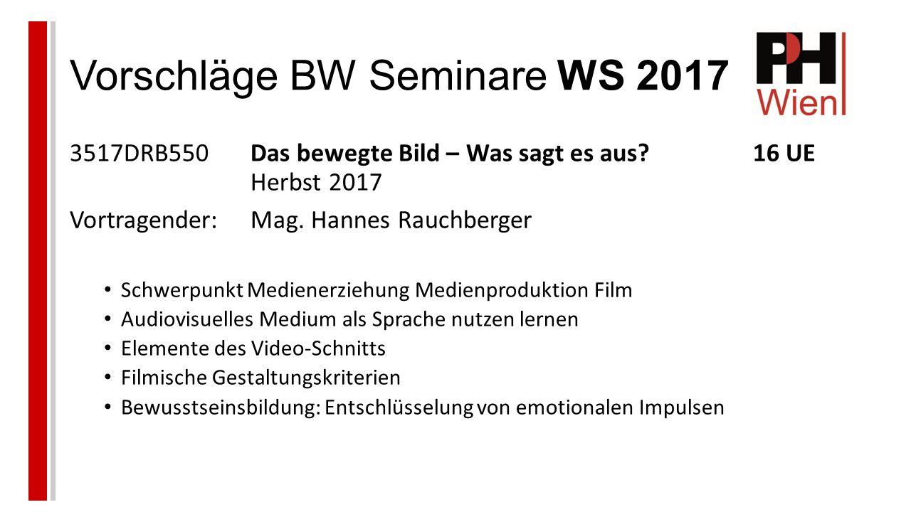 Vorschläge BW Seminare WS 2017 3517DRB550Das bewegte Bild – Was sagt es aus 16 UE Herbst 2017 Vortragender:Mag.