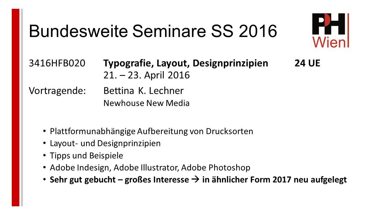 Bundesweite Seminare SS 2016 3416HFB020Typografie, Layout, Designprinzipien24 UE 21.
