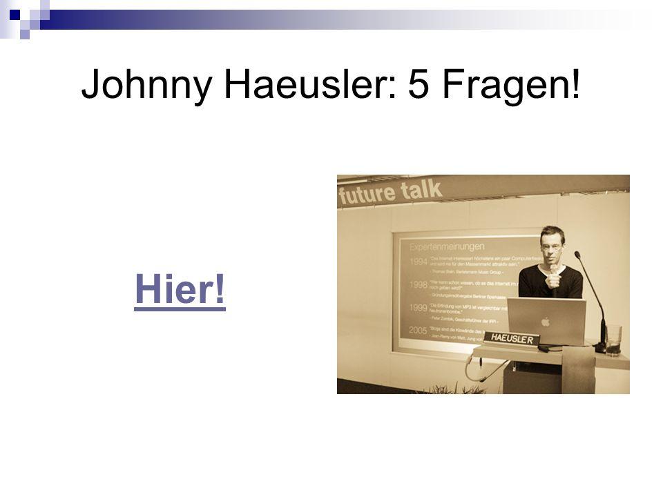 Johnny Haeusler: 5 Fragen! Hier!