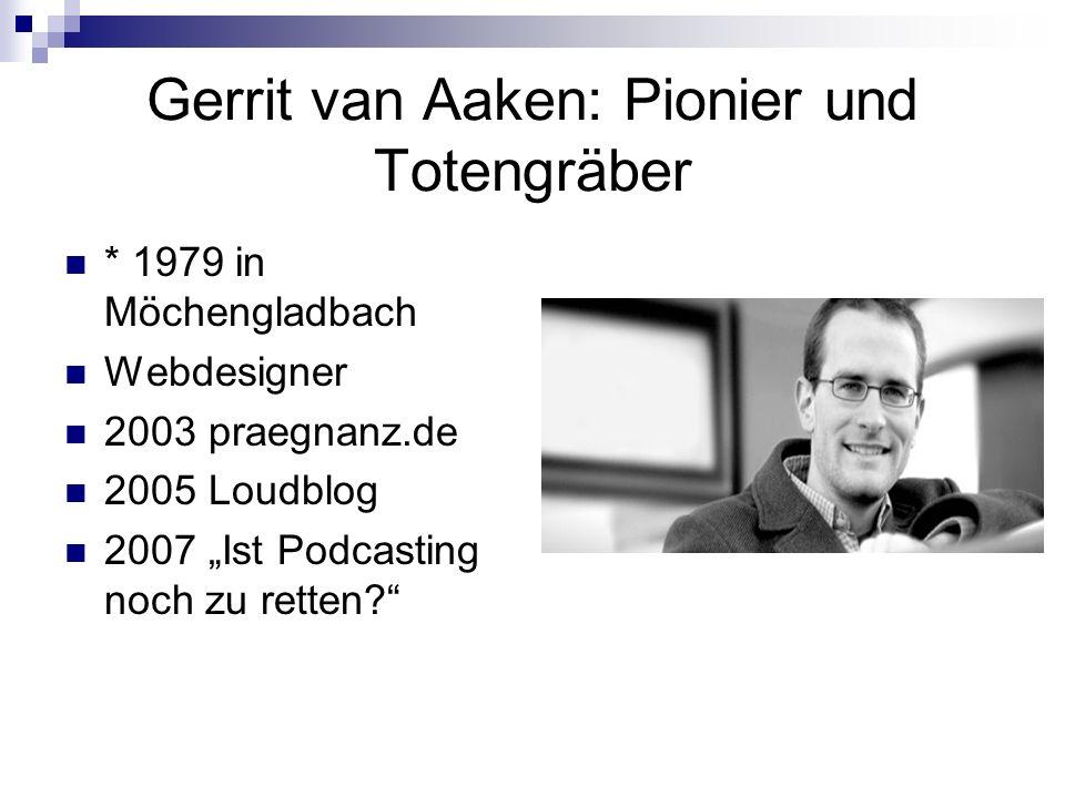"""Gerrit van Aaken: Pionier und Totengräber * 1979 in Möchengladbach Webdesigner 2003 praegnanz.de 2005 Loudblog 2007 """"Ist Podcasting noch zu retten?"""