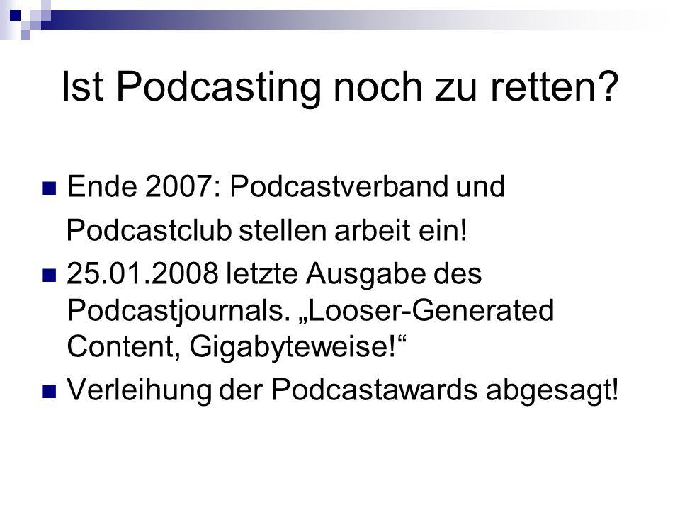 Ist Podcasting noch zu retten. Ende 2007: Podcastverband und Podcastclub stellen arbeit ein.
