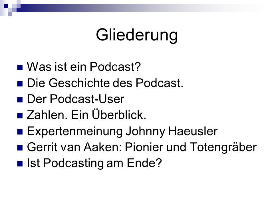 Gliederung Was ist ein Podcast. Die Geschichte des Podcast.