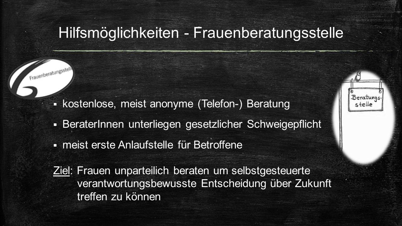 Hilfsmöglichkeiten - Frauenberatungsstelle  kostenlose, meist anonyme (Telefon-) Beratung  BeraterInnen unterliegen gesetzlicher Schweigepflicht  m