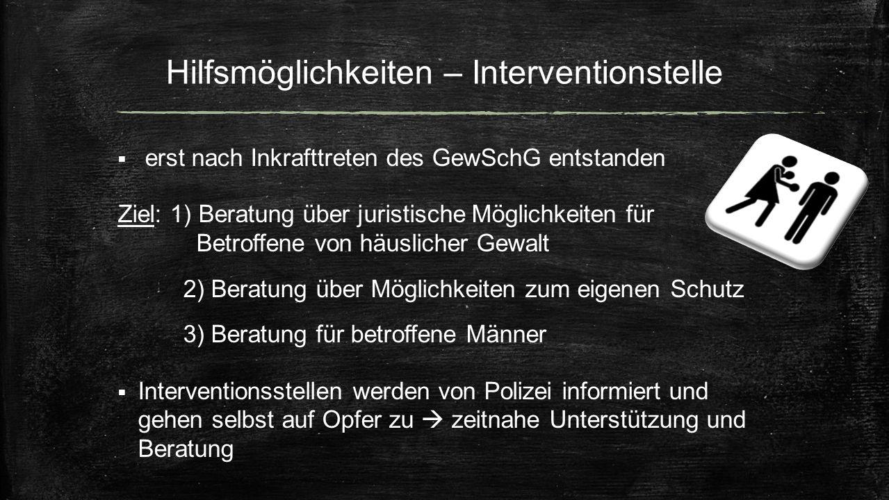 Hilfsmöglichkeiten – Interventionstelle  erst nach Inkrafttreten des GewSchG entstanden Ziel: 1) Beratung über juristische Möglichkeiten für Betroffe
