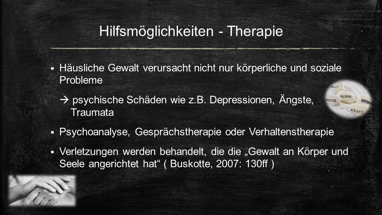 Hilfsmöglichkeiten - Therapie  Häusliche Gewalt verursacht nicht nur körperliche und soziale Probleme  psychische Schäden wie z.B. Depressionen, Äng