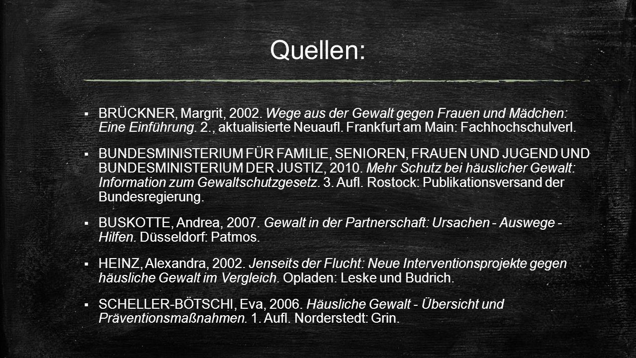 Quellen:  BRÜCKNER, Margrit, 2002. Wege aus der Gewalt gegen Frauen und Mädchen: Eine Einführung. 2., aktualisierte Neuaufl. Frankfurt am Main: Fachh