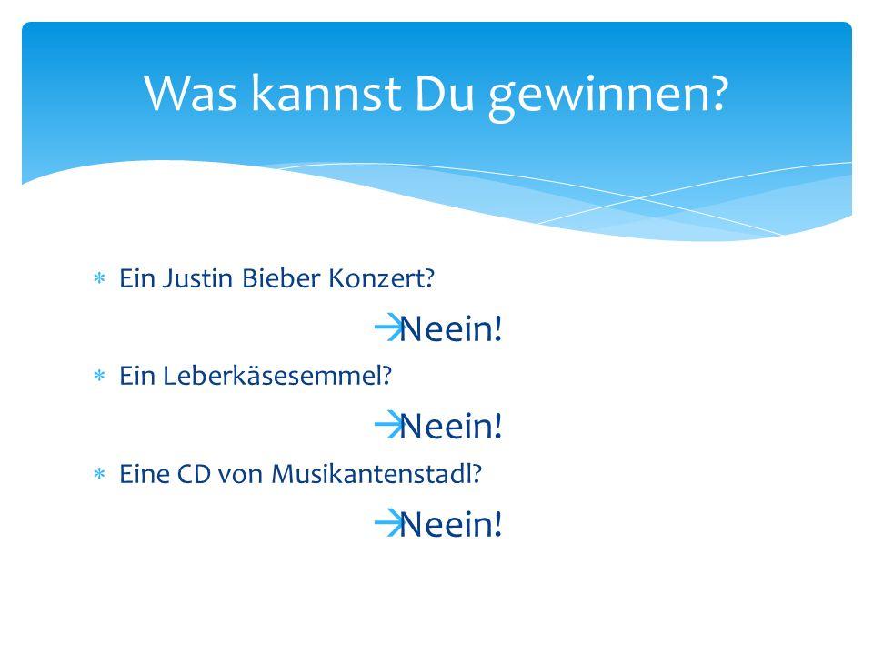  Ein Justin Bieber Konzert. Neein.  Ein Leberkäsesemmel.