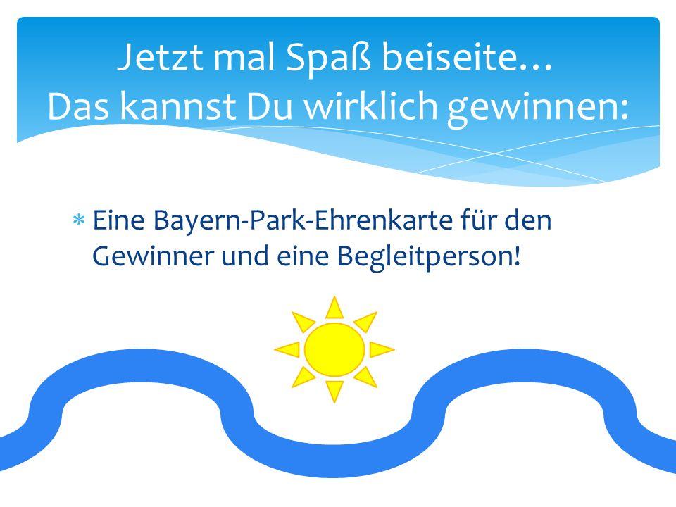  Eine Bayern-Park-Ehrenkarte für den Gewinner und eine Begleitperson.