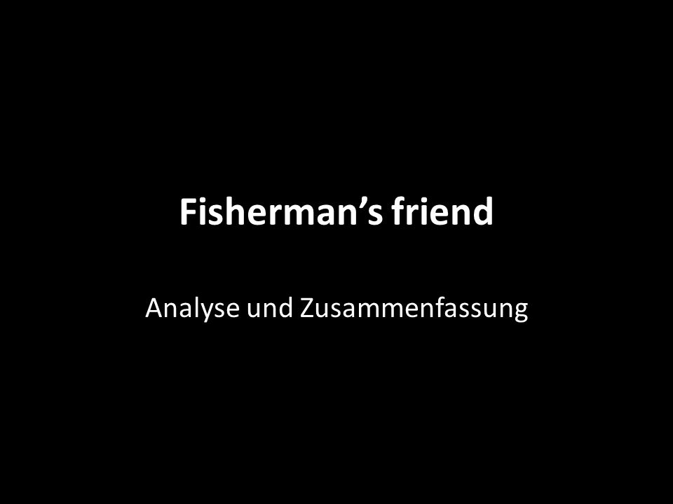 Fisherman's friend Analyse und Zusammenfassung