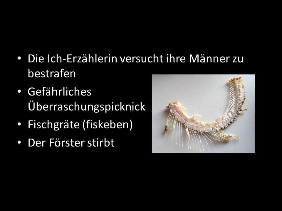 Die Ich-Erzählerin versucht ihre Männer zu bestrafen Gefährliches Überraschungspicknick Fischgräte (fiskeben) Der Förster stirbt