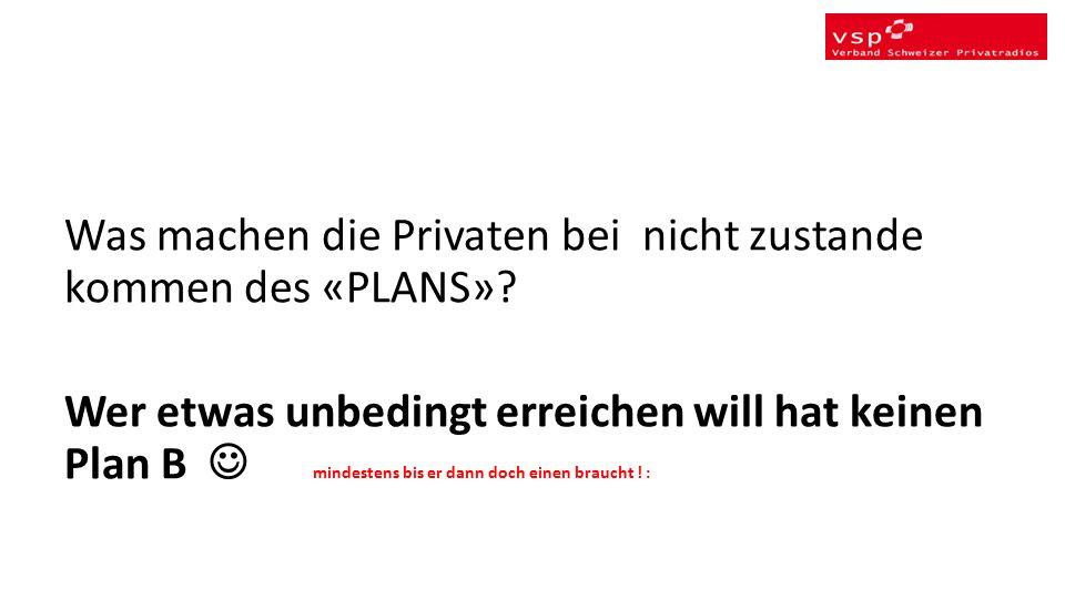 Was machen die Privaten bei nicht zustande kommen des «PLANS».