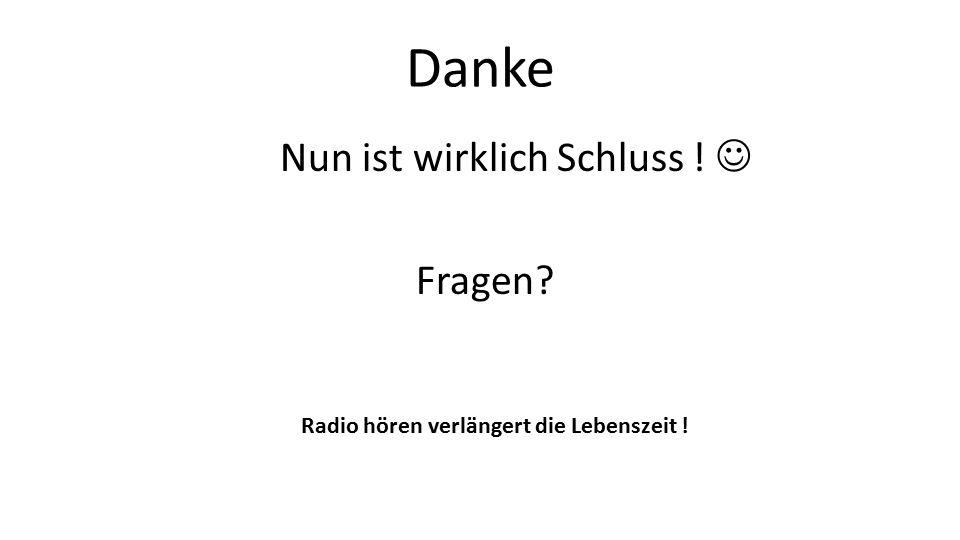 Danke Nun ist wirklich Schluss ! Fragen Radio hören verlängert die Lebenszeit !